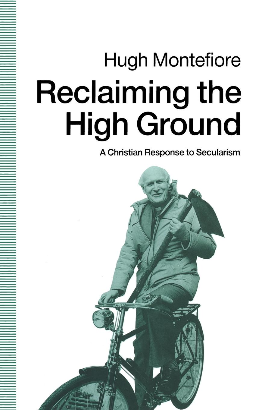Hugh Montefiore Reclaiming the High Ground. A Christian Response to Secularism montefiore s the romanovs 1613 1918