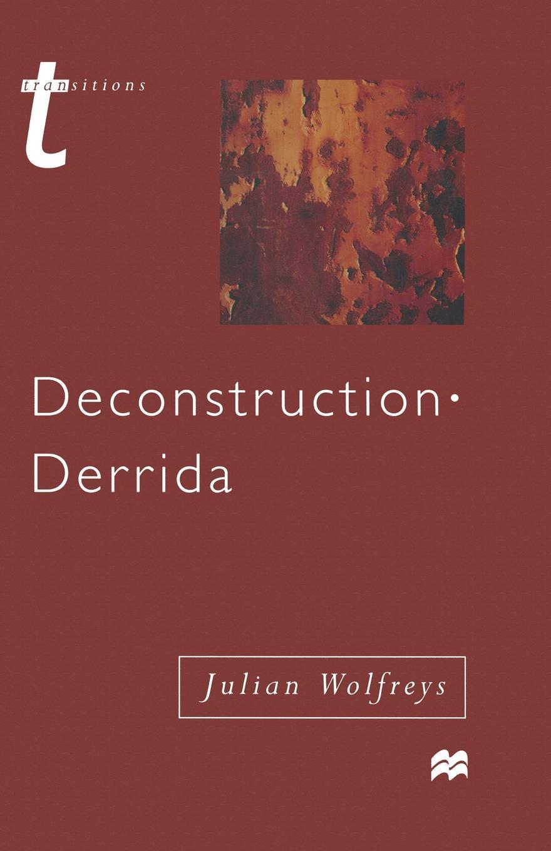 Julian Wolfreys Deconstruction - Derrida trifonas donada peters derrida deconstruction and education ethics of pedagogy and research