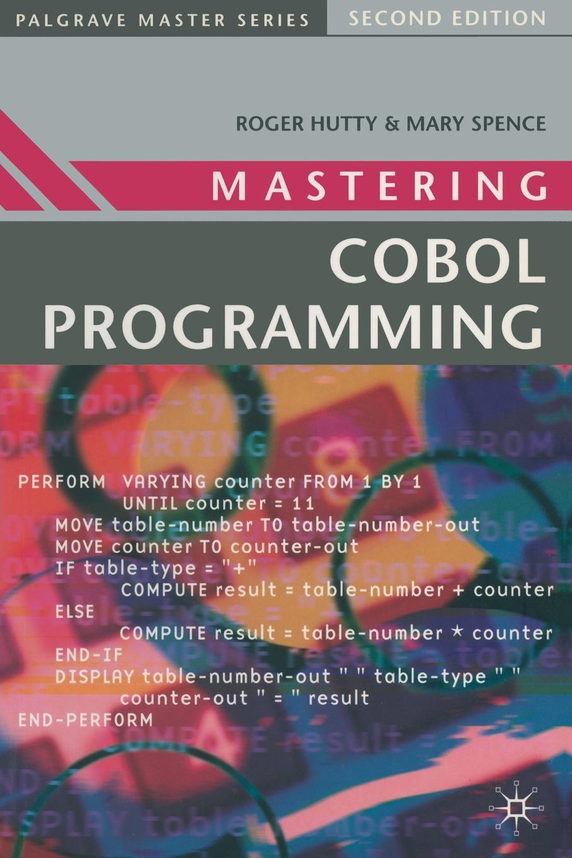 Roger Hutty, Mary Spence Mastering COBOL Programming