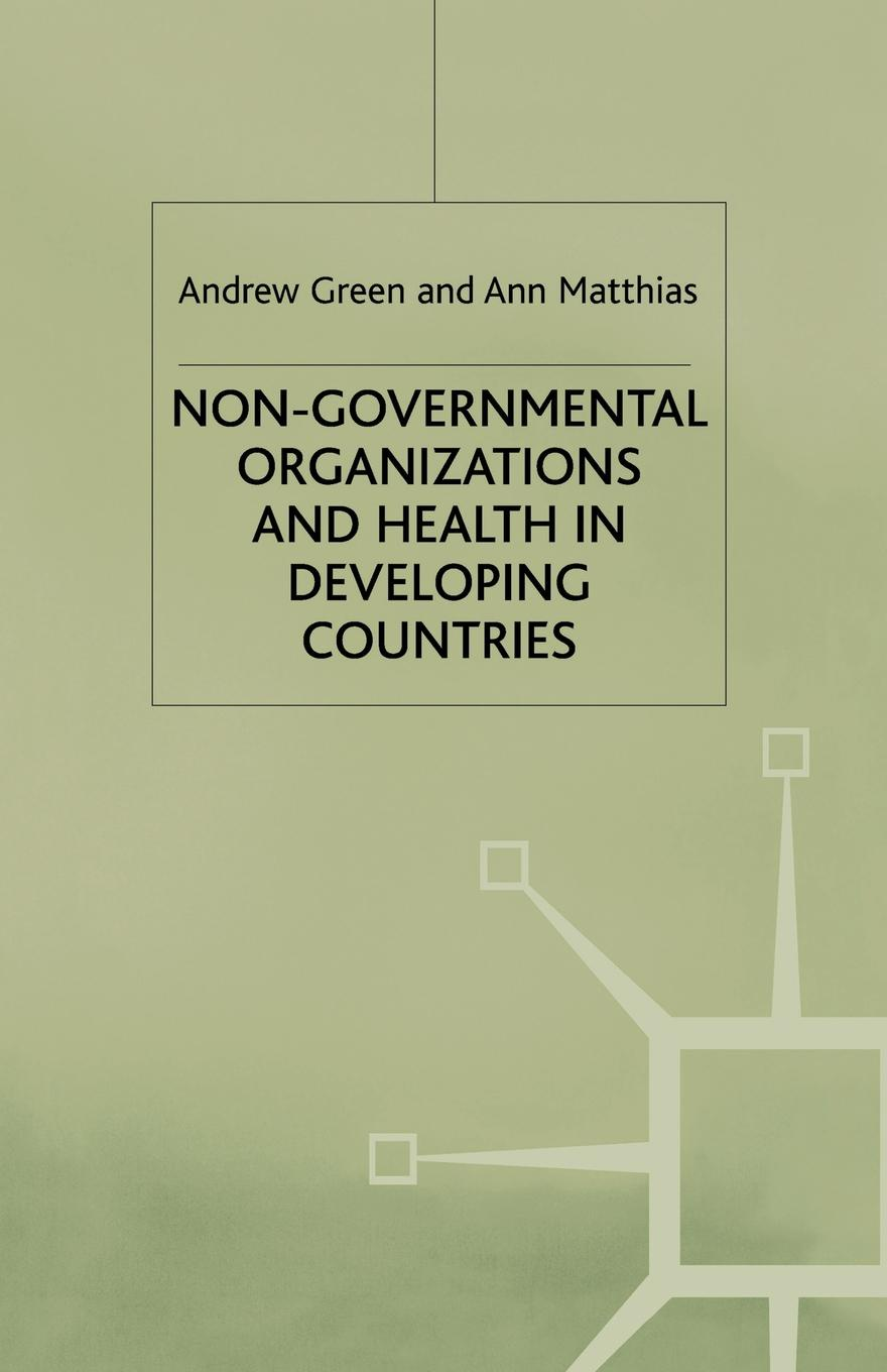 A. Green, A. Matthias Non-Governmental Organizations and Health in Developing Countries optimal health strategy in poorest developing countries
