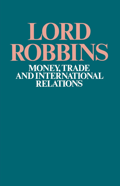 Lord Robbins Money, Trade and International Relations international trade and agriculture