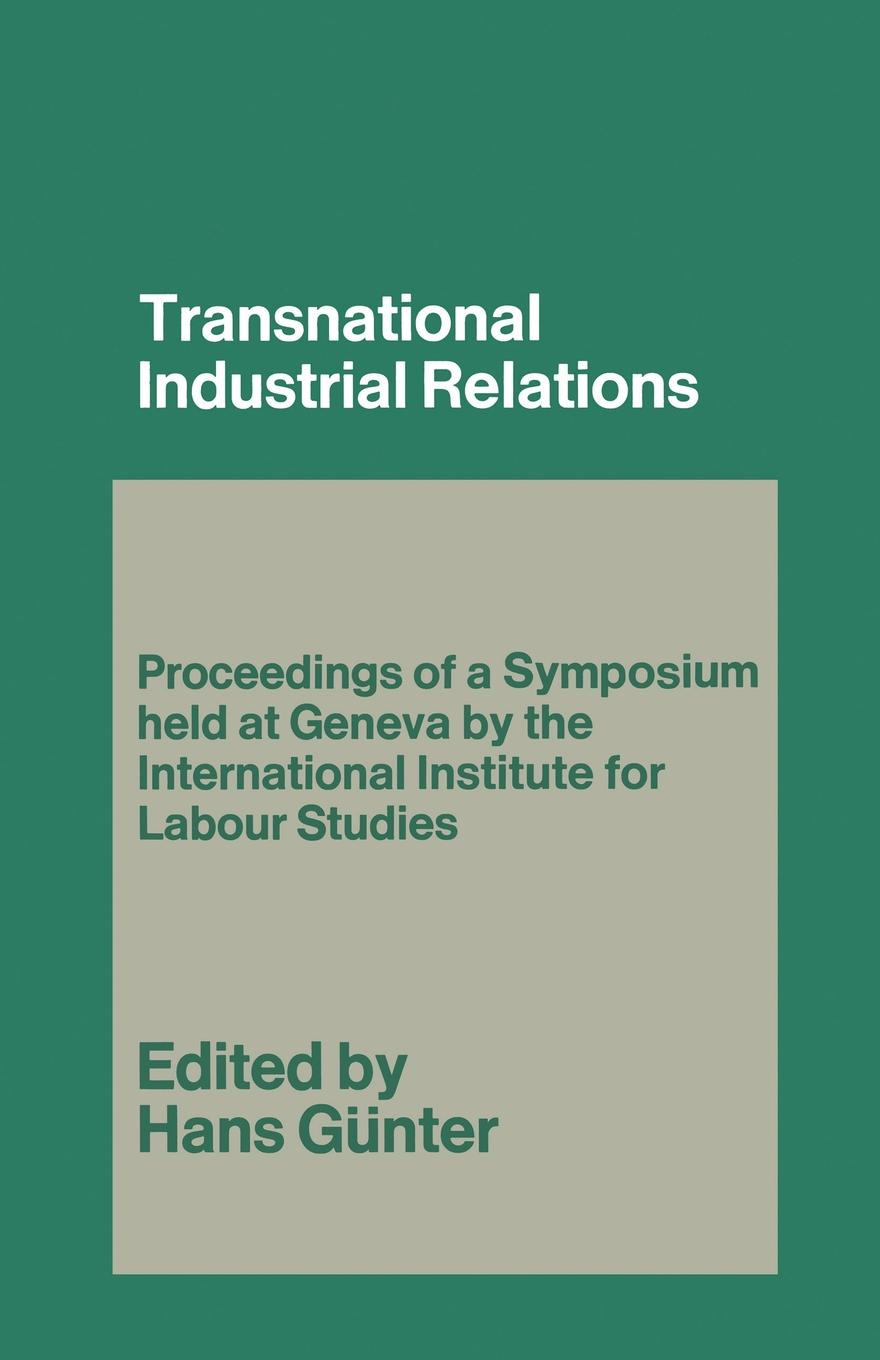 Hans Gunter Transnational Industrial Relations. The Impact of Multi-National Corporations and Economic Regionalism on Relations