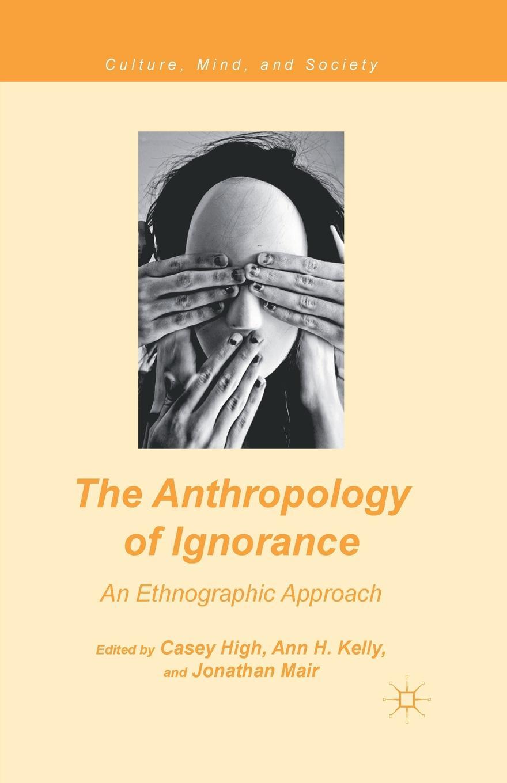 цена The Anthropology of Ignorance. An Ethnographic Approach онлайн в 2017 году