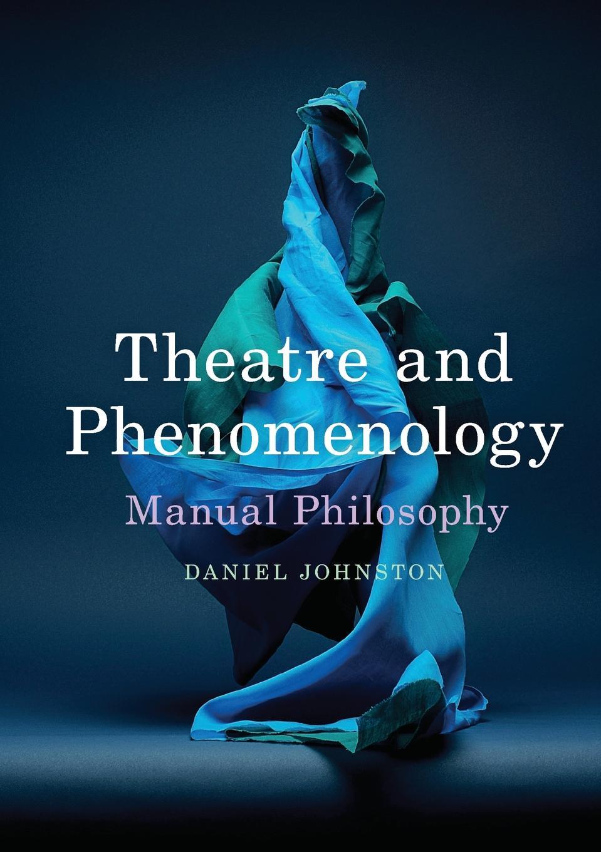 Daniel Johnston Theatre and Phenomenology. Manual Philosophy