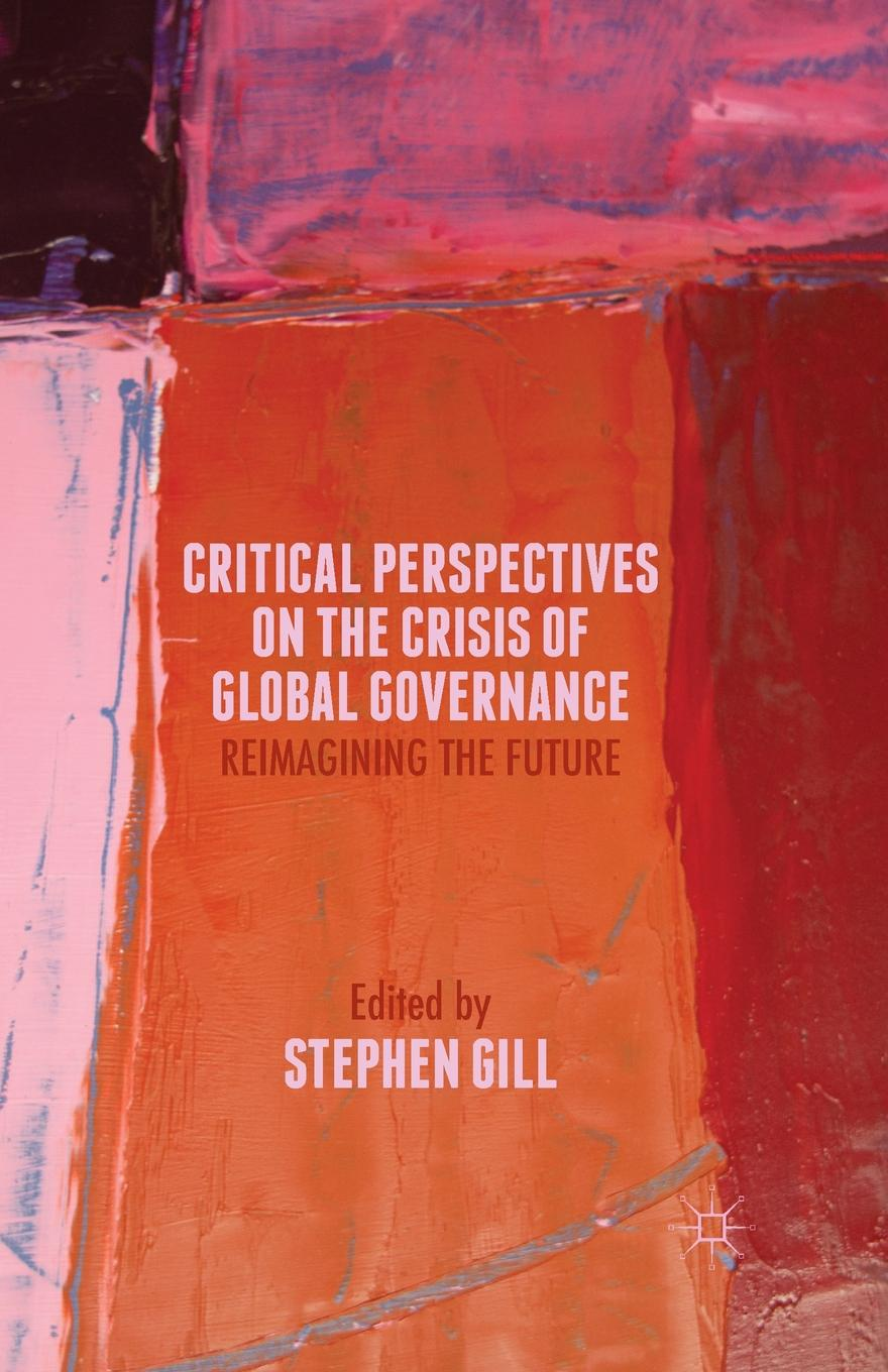 Critical Perspectives on the Crisis of Global Governance. Reimagining the Future reimagining the norm