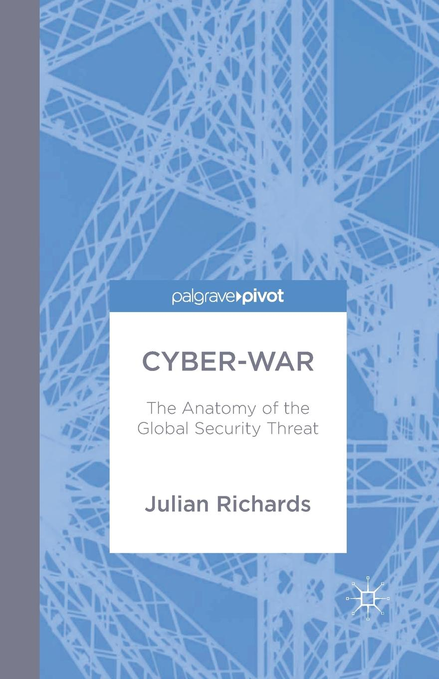 J. Richards Cyber-War. The Anatomy of the Global Security Threat r j richards living rich