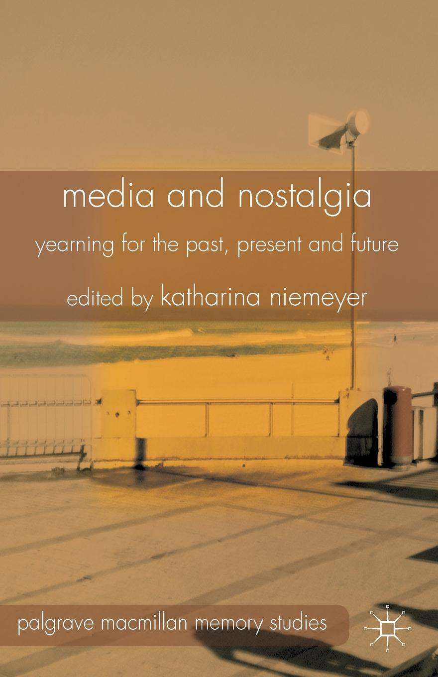 K. Niemeyer Media and Nostalgia. Yearning for the Past, Present and Future anastasia novykh predictions of the future and truth about the past and the present