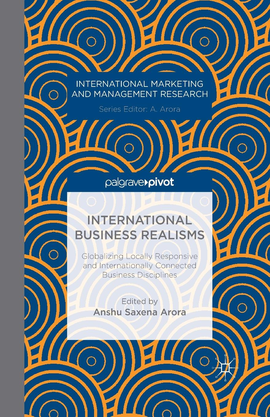 International Business Realisms. Globalizing Locally Responsive and Internationally Connected Disciplines