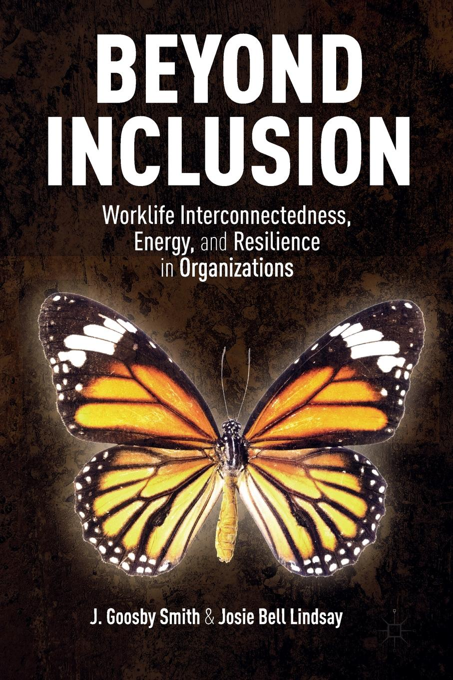 J. Smith, J. Lindsay Beyond Inclusion. Worklife Interconnectedness, Energy, and Resilience in Organizations все цены