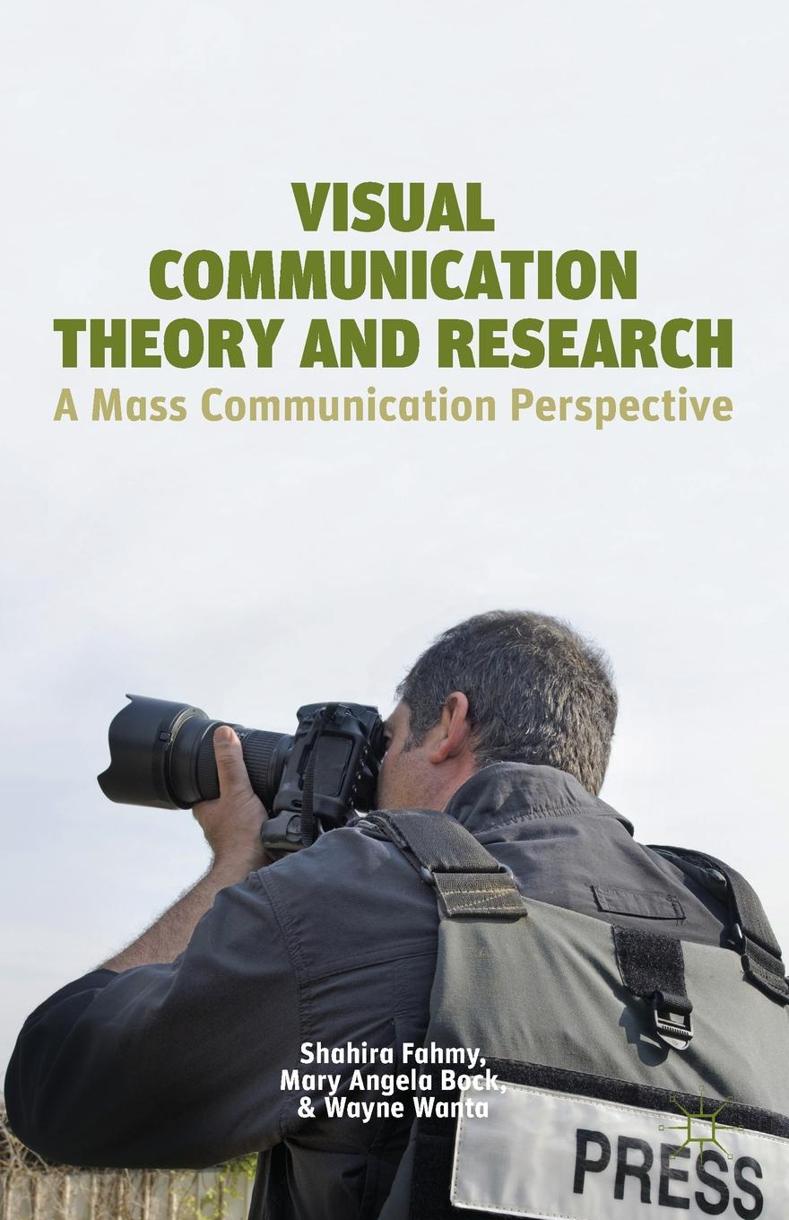 S. Fahmy, M. Bock, W. Wanta Visual Communication Theory and Research. A Mass Communication Perspective недорого