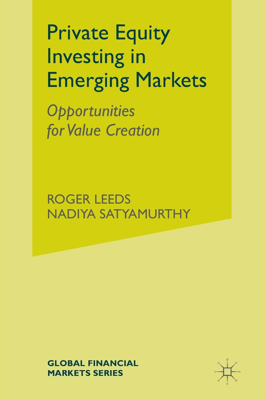 R. Leeds Private Equity Investing in Emerging Markets. Opportunities for Value Creation