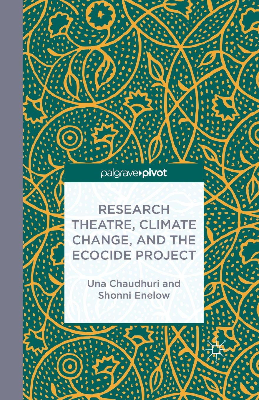 U. Chaudhuri, S. Enelow Research Theatre, Climate Change, and the Ecocide Project. A Casebook недорго, оригинальная цена