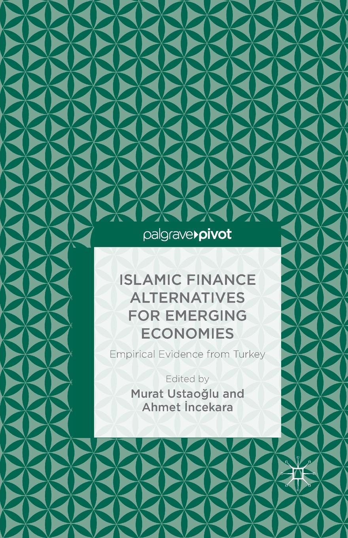 Islamic Finance Alternatives for Emerging Economies. Empirical Evidence from Turkey susan raymond u nonprofit finance for hard times leadership strategies when economies falter