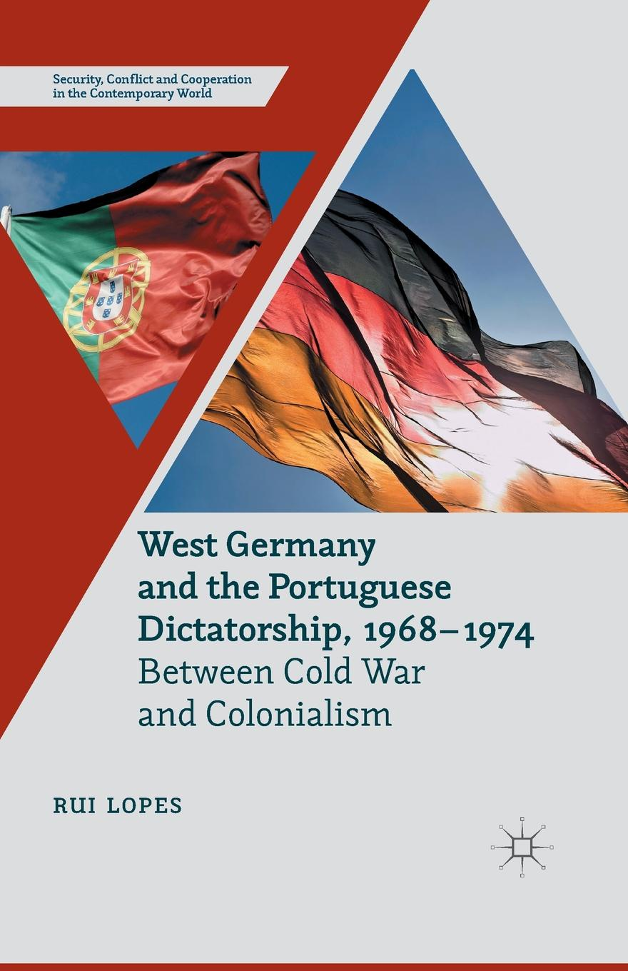R. Lopes West Germany and the Portuguese Dictatorship, 1968-1974. Between Cold War and Colonialism exterminism and cold war