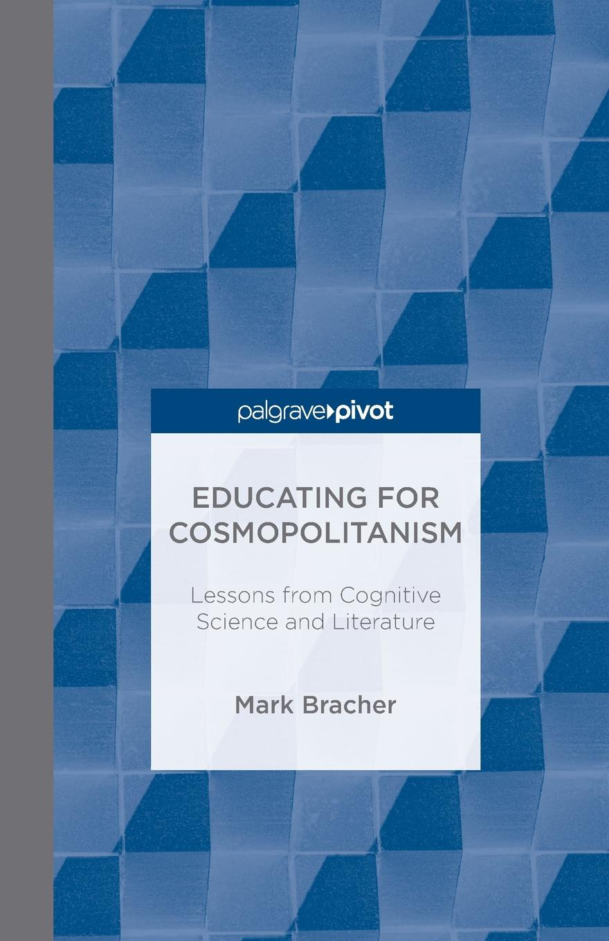 M. Bracher Educating for Cosmopolitanism. Lessons from Cognitive Science and Literature цена