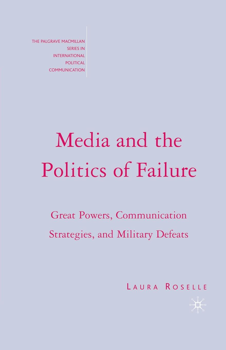 L. Roselle Media and the Politics of Failure. Great Powers, Communication Strategies, and Military Defeats mohammad moazen and reza kafipour communication strategies