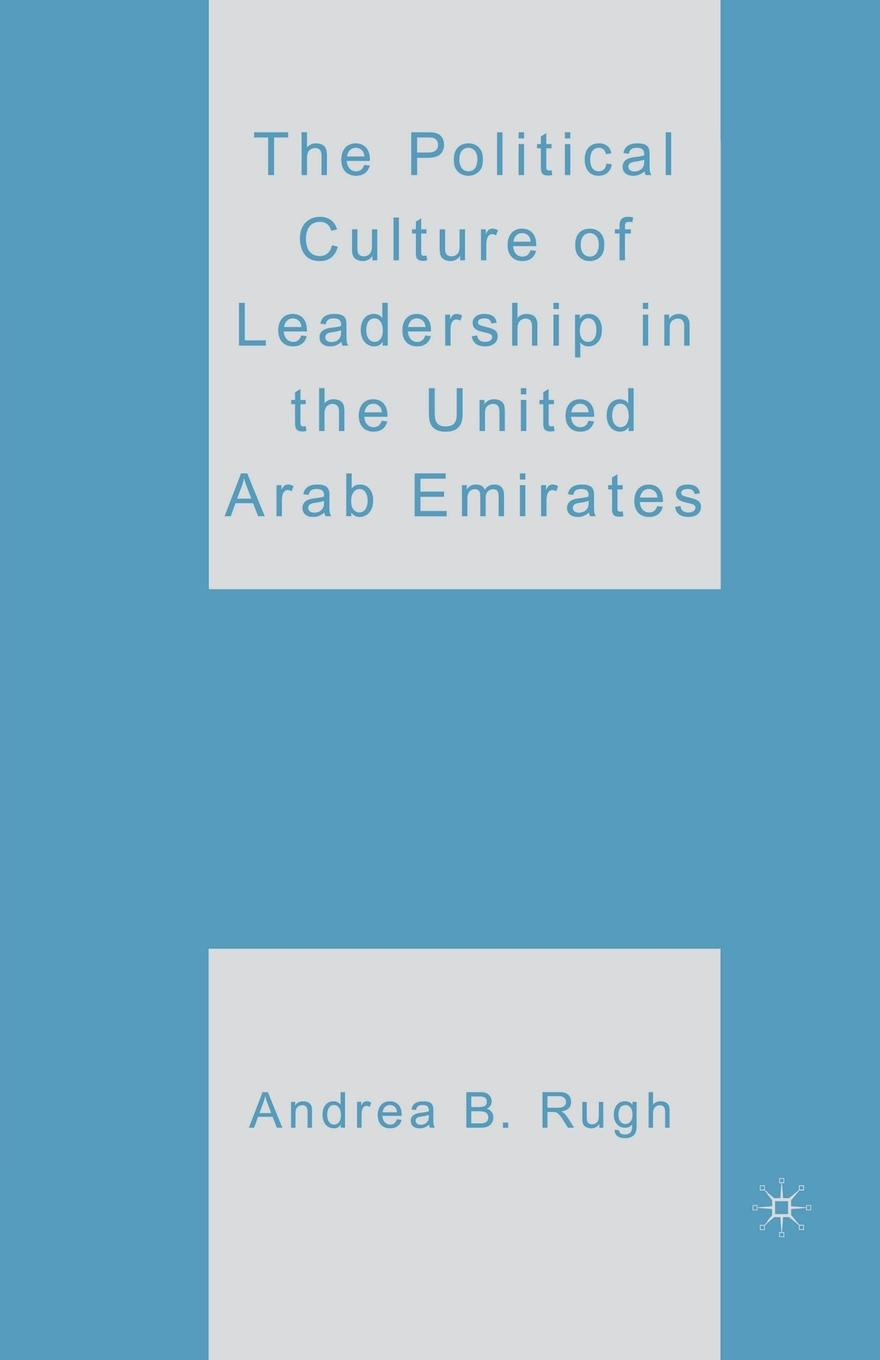 A. Rugh The Political Culture of Leadership in the United Arab Emirates manu walia the role of leadership values in creating culture