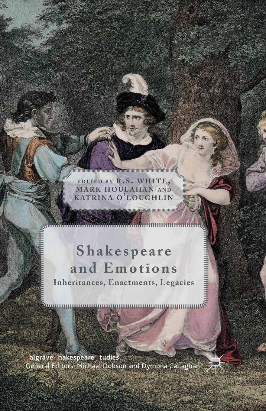Shakespeare and Emotions. Inheritances, Enactments, Legacies shakespeare and emotions inheritances enactments legacies