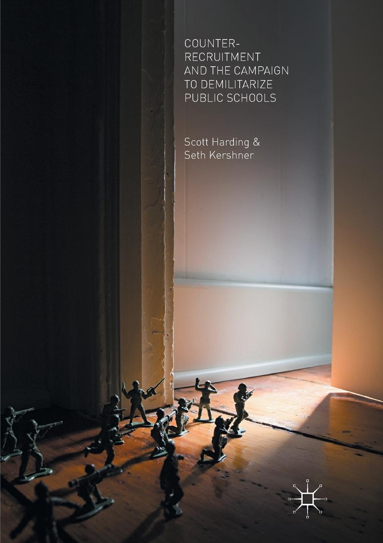Scott Harding, Seth Kershner Counter-Recruitment and the Campaign to Demilitarize Public Schools asiago dorcah teacher recruitment