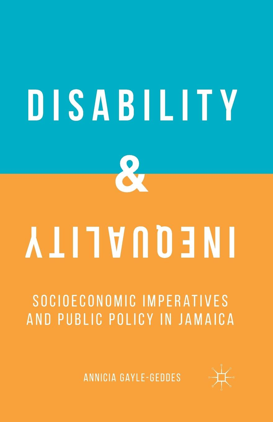 A. Gayle-Geddes Disability and Inequality. Socioeconomic Imperatives and Public Policy in Jamaica how public policy impacts racial inequality
