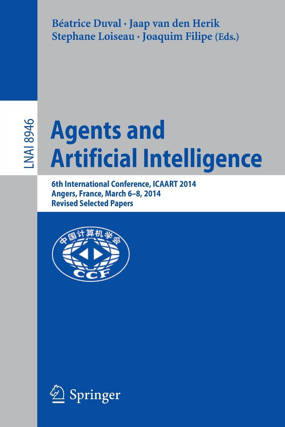 Agents and Artificial Intelligence. 6th International Conference, ICAART 2014, Angers, France, March 6-8, 2014, Revised Selected Papers sm caen angers sco