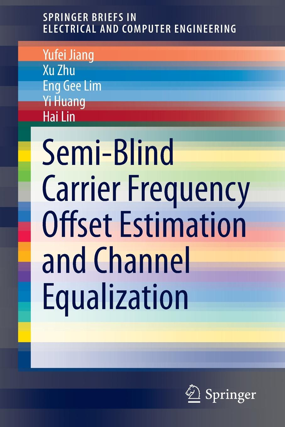 Yufei Jiang, Xu Zhu, Eng Gee Lim Semi-Blind Carrier Frequency Offset Estimation and Channel Equalization недорго, оригинальная цена