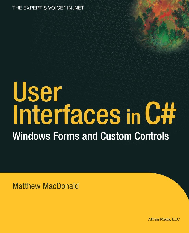 Matthew MacDonald User Interfaces in C# matthew macdonald office 2003 xml for power users