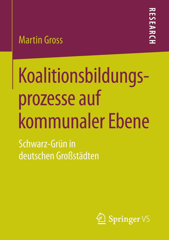 цена на Martin Gross Koalitionsbildungsprozesse auf kommunaler Ebene. Schwarz-Grun in deutschen Grossstadten