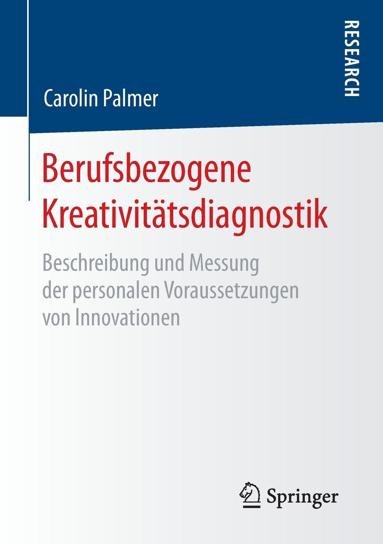 Carolin Palmer Berufsbezogene Kreativitatsdiagnostik. Beschreibung und Messung der personalen Voraussetzungen von Innovationen carolin wufka akquisitionscontrolling