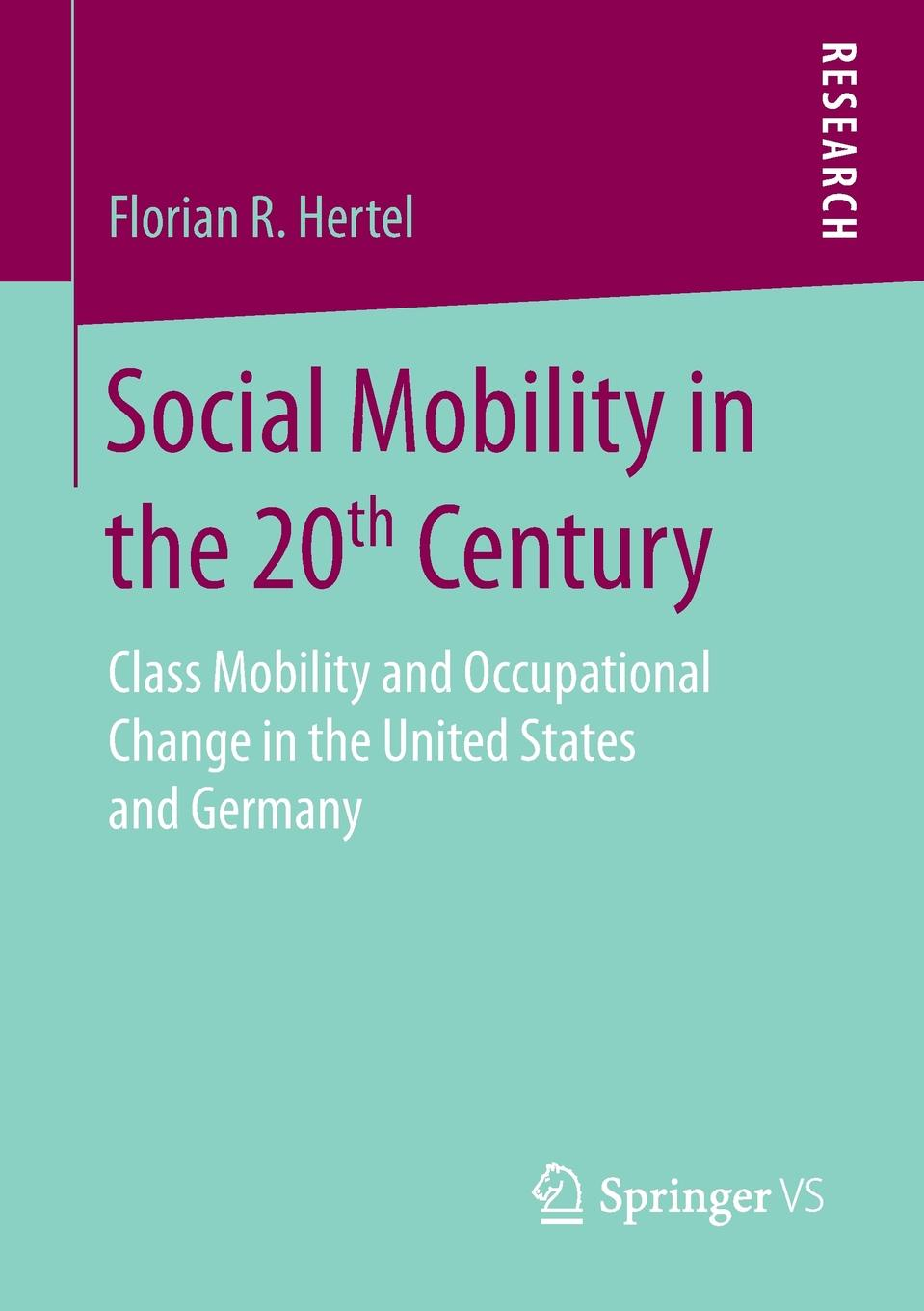 цены Florian R. Hertel Social Mobility in the 20th Century. Class Mobility and Occupational Change in the United States and Germany