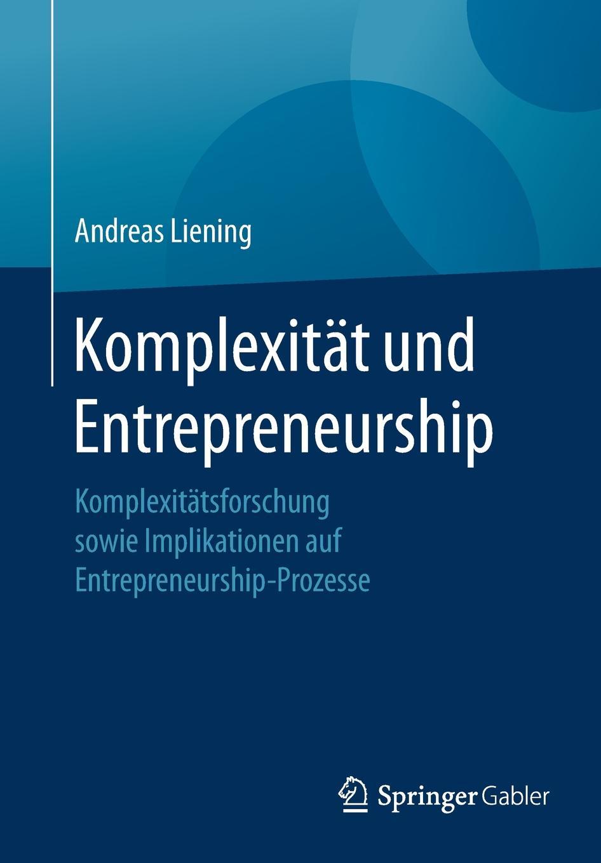 Andreas Liening Komplexitat und Entrepreneurship. Komplexitatsforschung sowie Implikationen auf Entrepreneurship-Prozesse paul mladjenovic micro entrepreneurship for dummies isbn 9781118591871