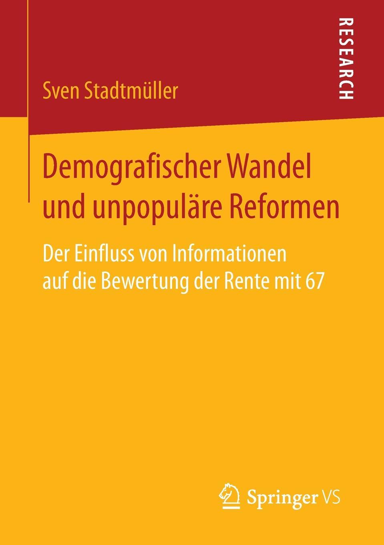 """Demografischer Wandel und unpopulare Reformen. Der Einfluss von Informationen auf die Bewertung der Rente mit 67 Книга""""Demografischer Wandel und unpopulre Reformen...."""