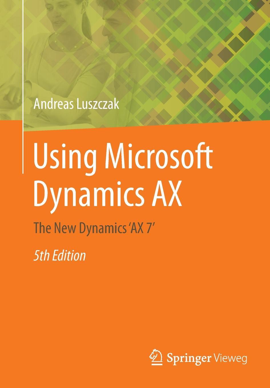 Andreas Luszczak Using Microsoft Dynamics AX. The New Dynamics 'AX 7' туника ax parishref page 6