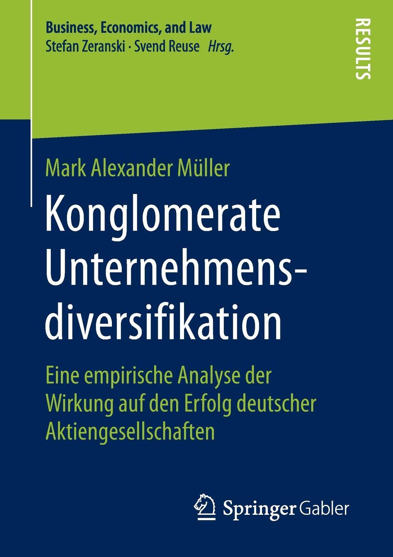 Mark Alexander Müller Konglomerate Unternehmensdiversifikation. Eine empirische Analyse der Wirkung auf den Erfolg deutscher Aktiengesellschaften kathrin niederdorfer product placement ausgewahlte studien uber die wirkung auf den rezipienten