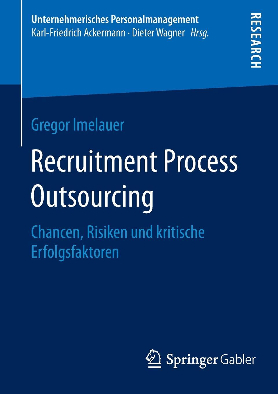 купить Gregor Imelauer Recruitment Process Outsourcing. Chancen, Risiken und kritische Erfolgsfaktoren по цене 9202 рублей