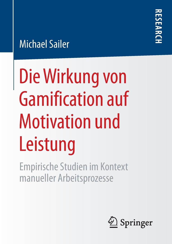 Michael Sailer Die Wirkung von Gamification auf Motivation und Leistung. Empirische Studien im Kontext manueller Arbeitsprozesse kathrin niederdorfer product placement ausgewahlte studien uber die wirkung auf den rezipienten