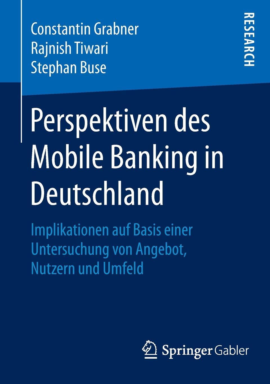 """Perspektiven des Mobile Banking in Deutschland. Implikationen auf Basis einer Untersuchung von Angebot, Nutzern und Umfeld Книга""""Perspektiven des Mobile Banking in Deutschland..."""