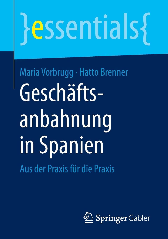 Maria Vorbrugg, Hatto Brenner Geschaftsanbahnung in Spanien. Aus der Praxis fur die Praxis klaus kuttner exportfinanzierung nachschlagewerk fur die praxis