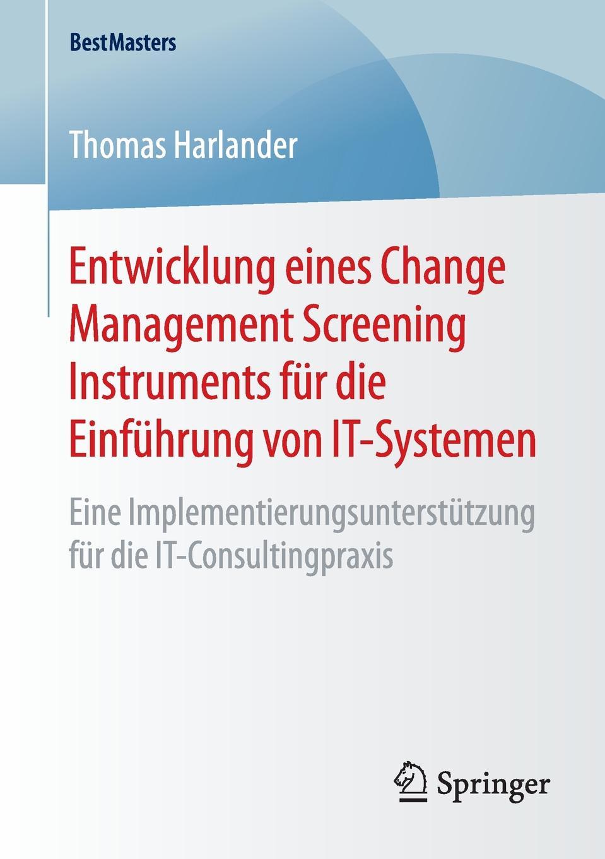 Фото - Thomas Harlander Entwicklung eines Change Management Screening Instruments fur die Einfuhrung von IT-Systemen. Eine Implementierungsunterstutzung fur die IT-Consultingpraxis torsten breitfelder vorgehensmodell fur die entwicklung von www informationssystemen