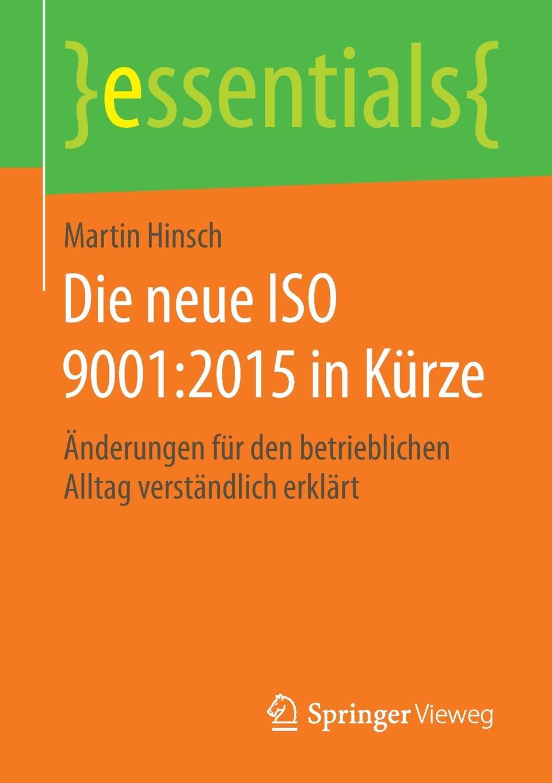 Martin Hinsch Die neue ISO 9001. 2015 in Kurze : Anderungen fur den betrieblichen Alltag verstandlich erklart цена