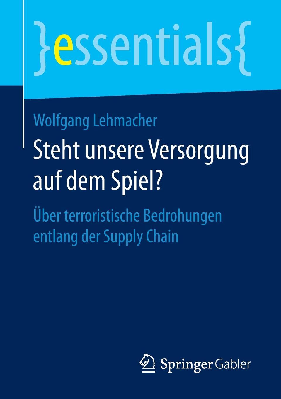 Wolfgang Lehmacher Steht unsere Versorgung auf dem Spiel?. Uber terroristische Bedrohungen entlang der Supply Chain цены