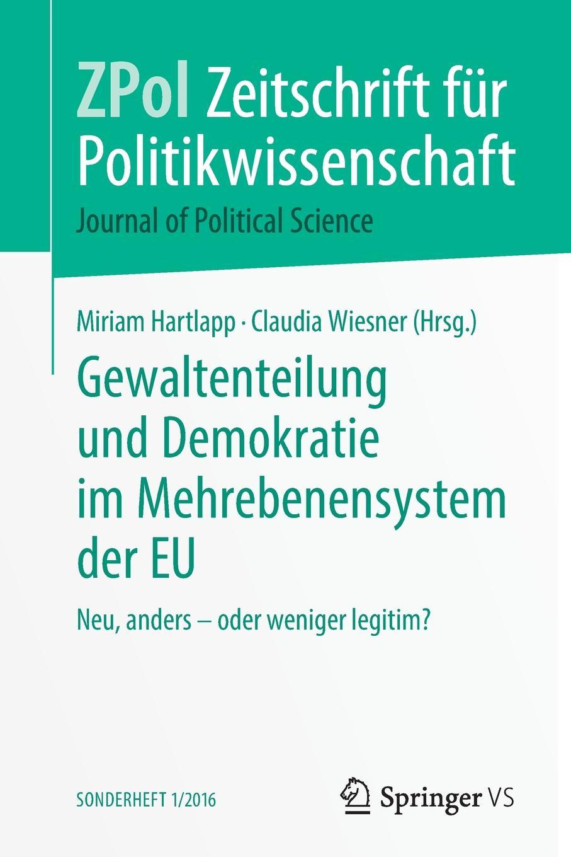 Gewaltenteilung und Demokratie im Mehrebenensystem der EU. Neu, anders - oder weniger legitim?