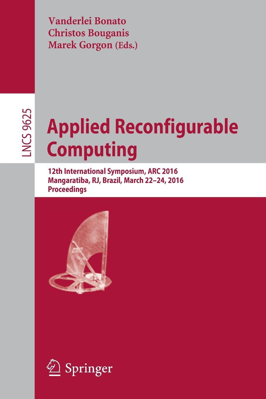 Applied Reconfigurable Computing. 12th International Symposium, ARC 2016 Mangaratiba, RJ, Brazil, March 22-24, 2016 Proceedings свитшот print bar brazil 2016