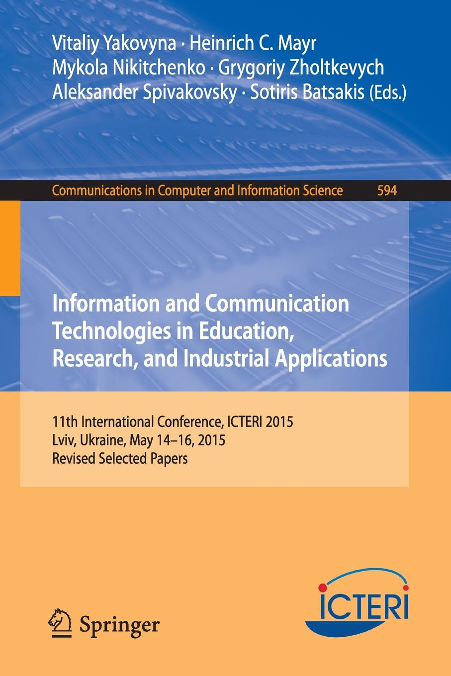 Information and Communication Technologies in Education, Research, and Industrial Applications. 11th International Conference, ICTERI 2015, Lviv, Ukraine, May 14-16, 2015, Revised Selected Papers cross national information and communication technology policies and practices in education revised second edition pb