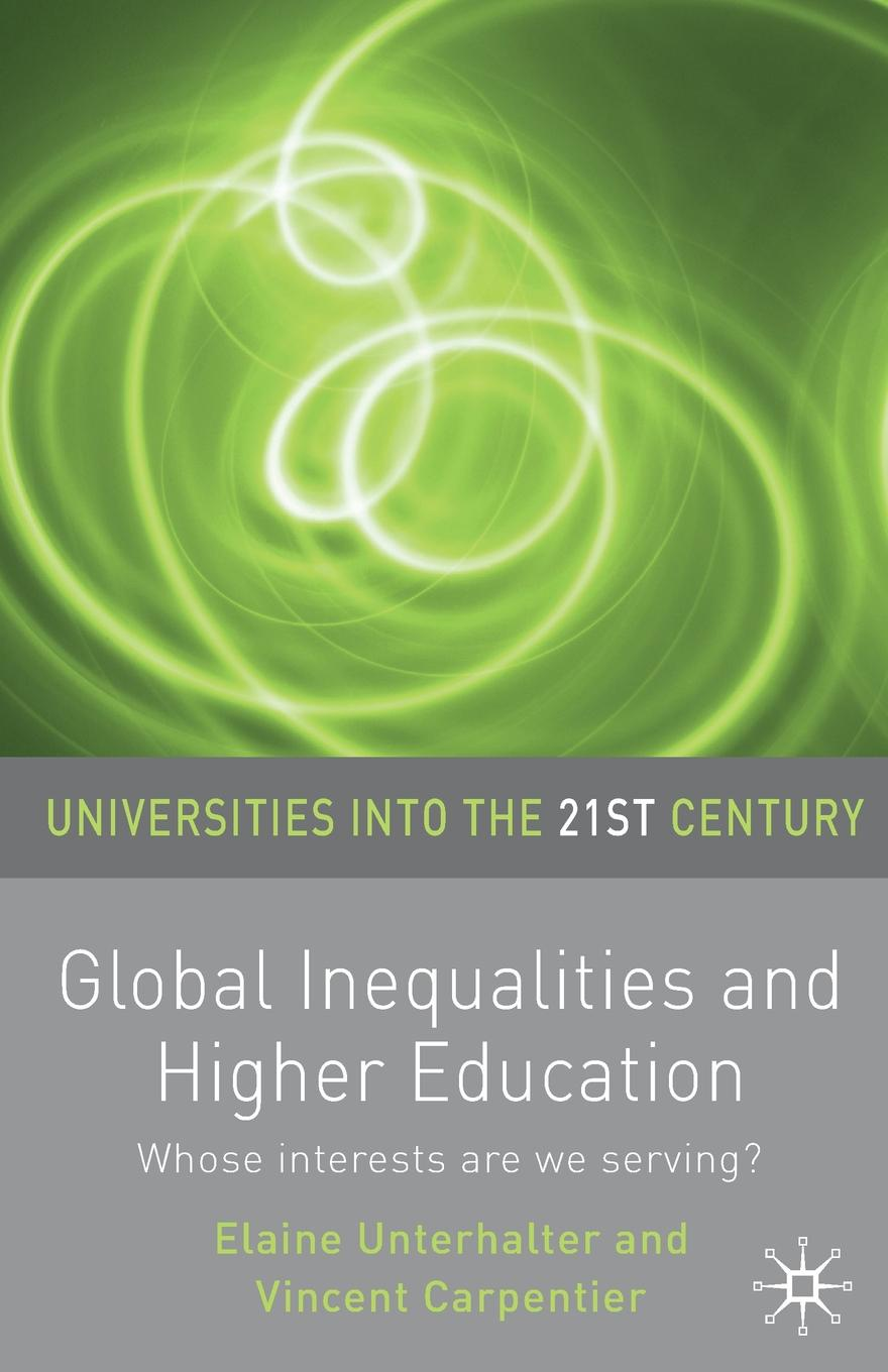Elaine Unterhalter, Vincent Carpentier Global Inequalities and Higher Education. Whose interests are you serving? higher education policy and the global competition phenomenon