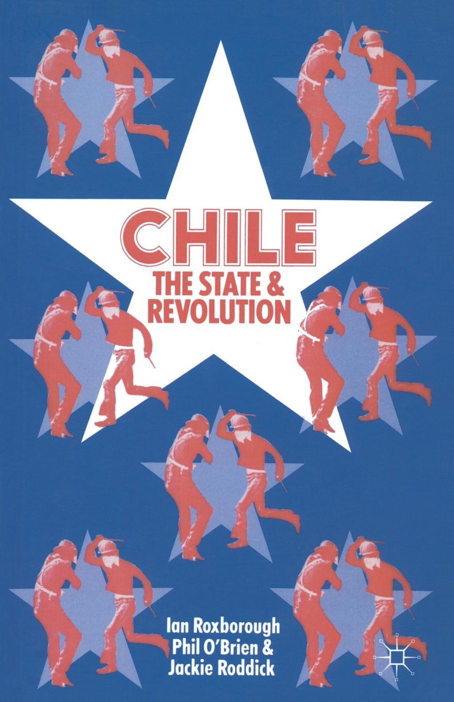 Ian Roxborough, Philip O''Brien, Jacqueline Roddick Chile. The State and Revolution цены онлайн