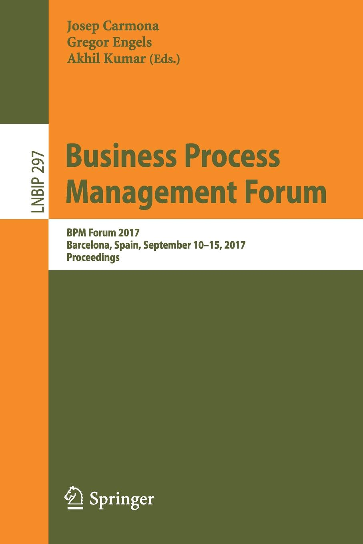 Business Process Management Forum. BPM Forum 2017, Barcelona, Spain, September 10-15, 2017, Proceedings forum