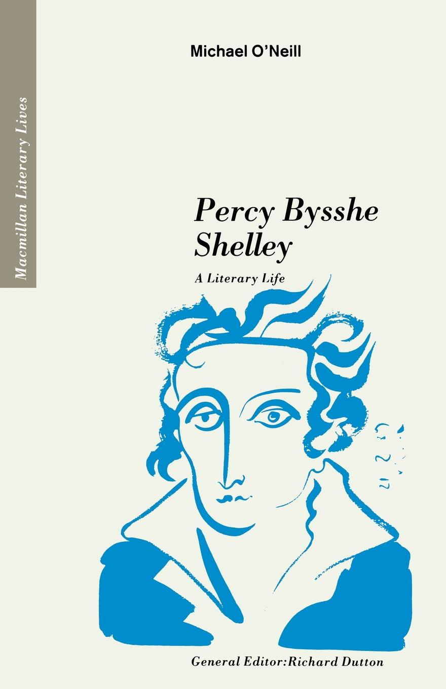 Michael O'Neill Percy Bysshe Shelley. A Literary Life shelley percy bysshe original poetry by victor cazire percy bysshe shelley elizabeth shelley edited by richard garnett