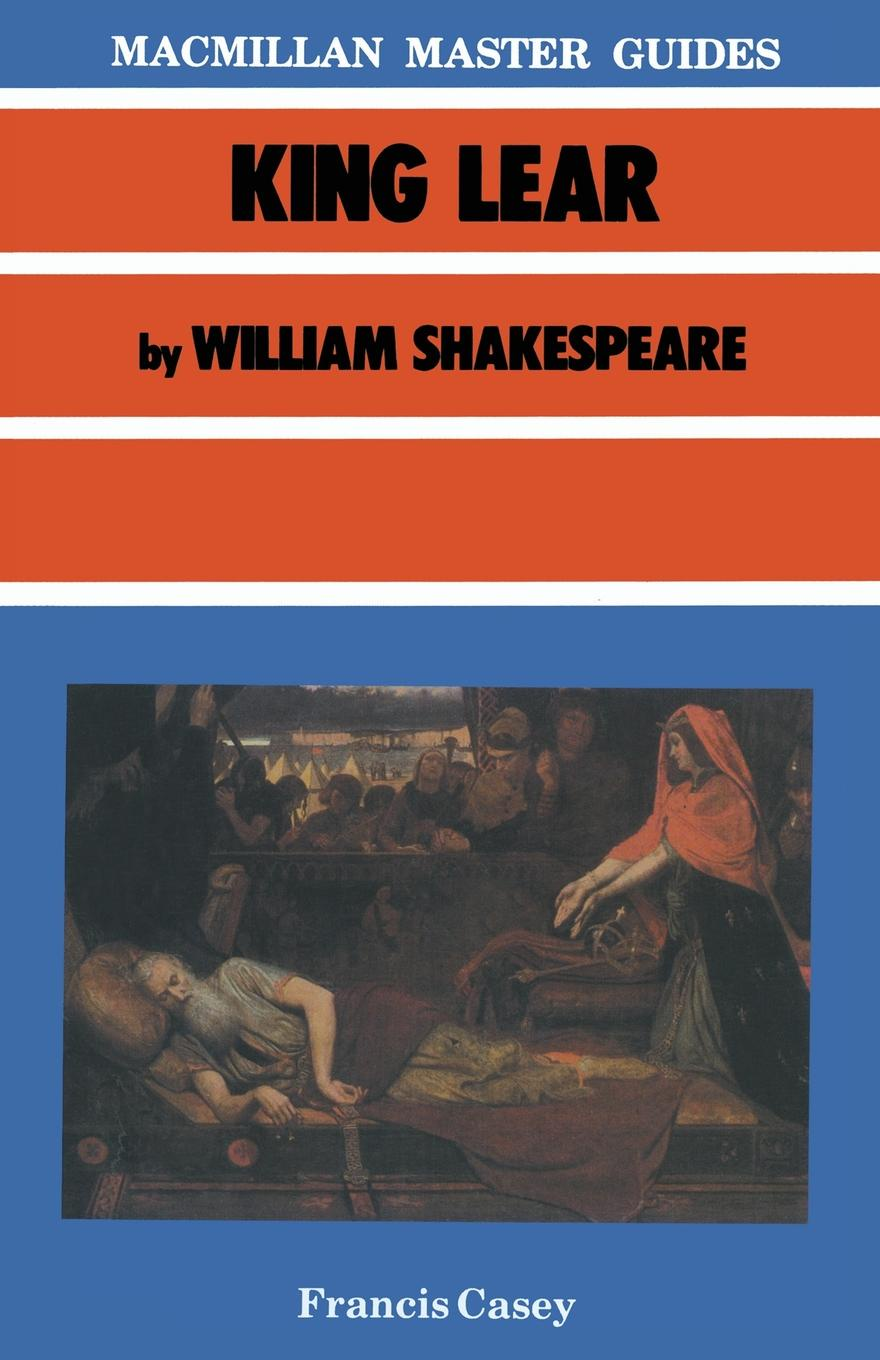 Francis Casey King Lear by William Shakespeare william shakespeare very interesting people
