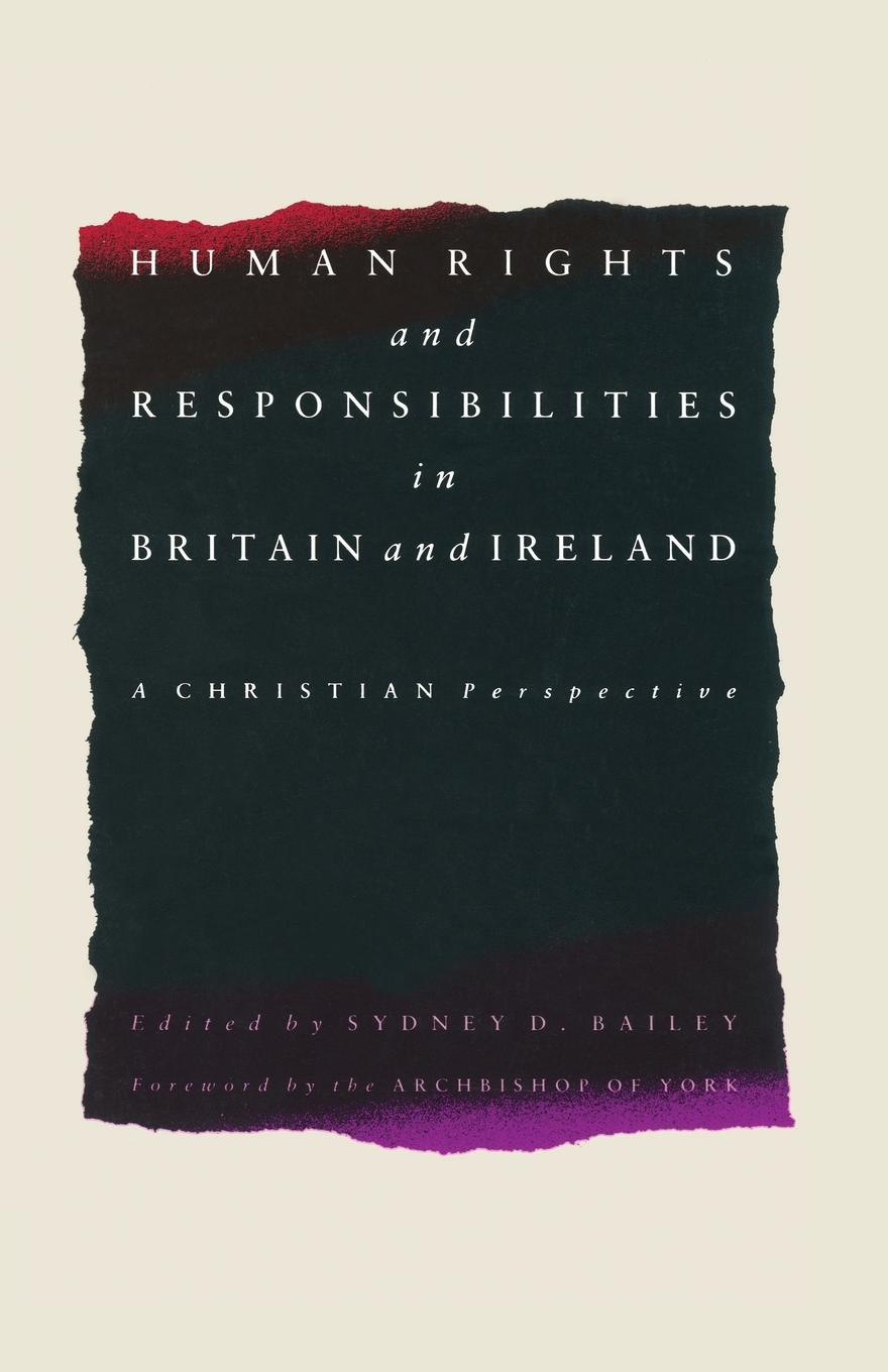 Sydney D. Bailey Human Rights and Responsibilities in Britain and Ireland. A Christian Perspective